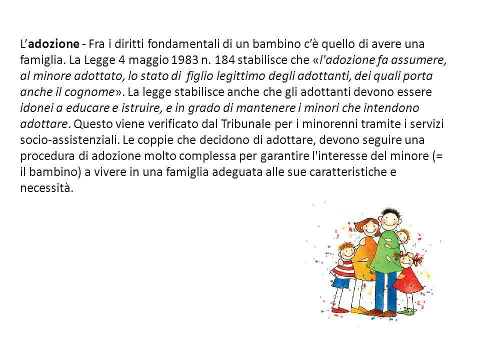 Ladozione - Fra i diritti fondamentali di un bambino cè quello di avere una famiglia. La Legge 4 maggio 1983 n. 184 stabilisce che «l'adozione fa assu