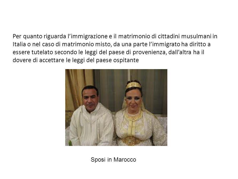 Per quanto riguarda limmigrazione e il matrimonio di cittadini musulmani in Italia o nel caso di matrimonio misto, da una parte limmigrato ha diritto
