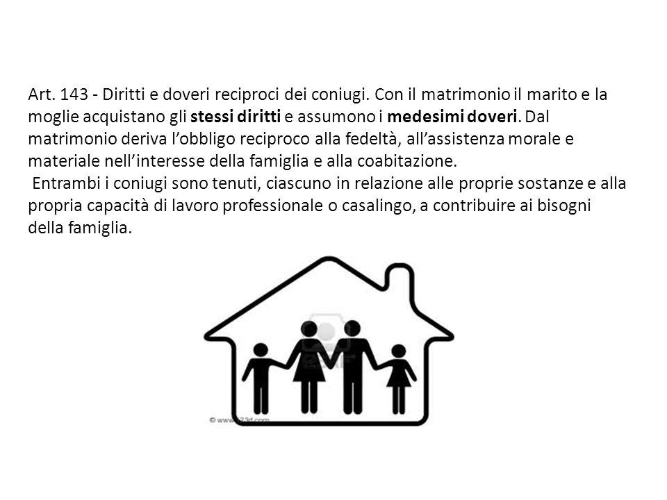 Art. 143 - Diritti e doveri reciproci dei coniugi. Con il matrimonio il marito e la moglie acquistano gli stessi diritti e assumono i medesimi doveri.