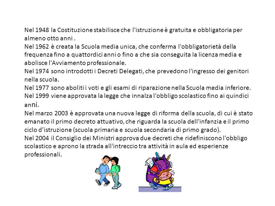 Il sistema scolastico italiano risulta a tutt oggi così organizzato: scuola dell infanzia (ex scuola materna - tre anni); primo ciclo, formato da: - scuola primaria (ex scuola elementare - cinque anni) - scuola secondaria di primo grado (ex scuola media - tre anni).