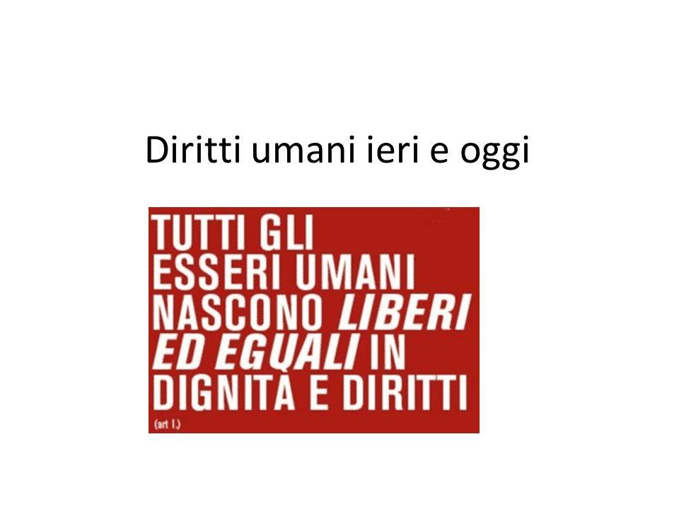 Dalla Dichiarazione universale dei diritti delluomo (1948) Articolo 1 Tutti gli esseri umani nascono liberi ed eguali in dignità e diritti.