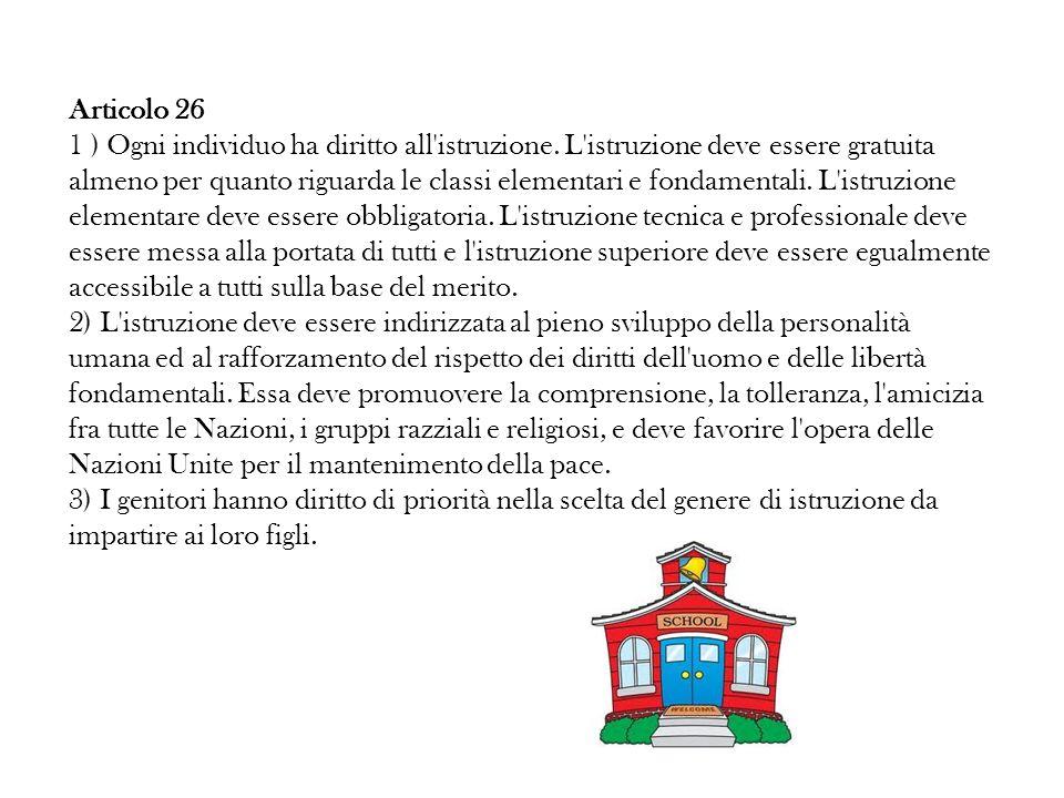 Articolo 26 1 ) Ogni individuo ha diritto all'istruzione. L'istruzione deve essere gratuita almeno per quanto riguarda le classi elementari e fondamen
