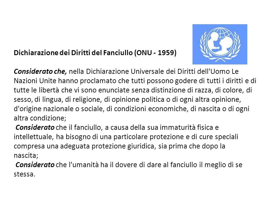 Dichiarazione dei Diritti del Fanciullo (ONU - 1959) Considerato che, nella Dichiarazione Universale dei Diritti dell'Uomo Le Nazioni Unite hanno proc