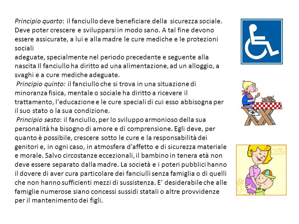 Principio quarto: il fanciullo deve beneficiare della sicurezza sociale. Deve poter crescere e svilupparsi in modo sano. A tal fine devono essere assi