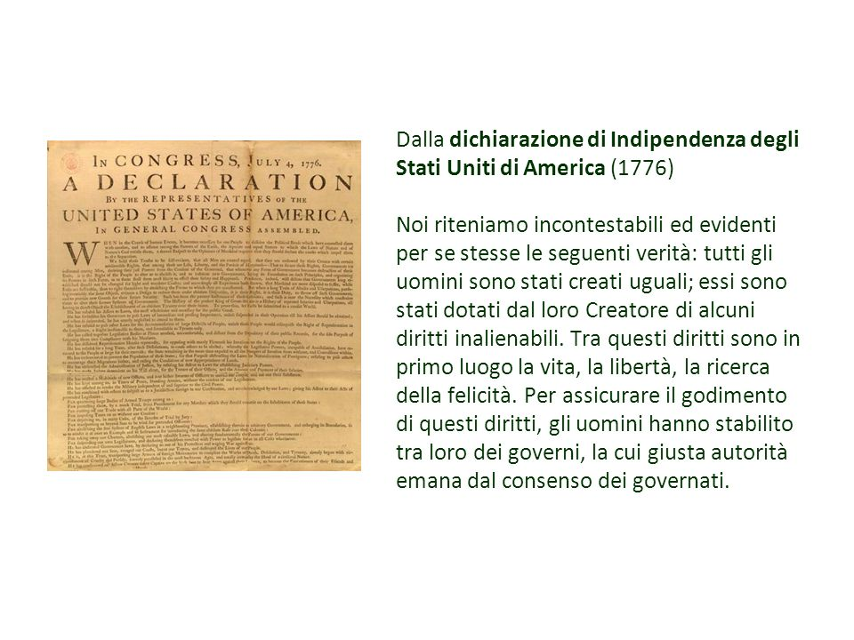Dalla dichiarazione di Indipendenza degli Stati Uniti di America (1776) Noi riteniamo incontestabili ed evidenti per se stesse le seguenti verità: tut