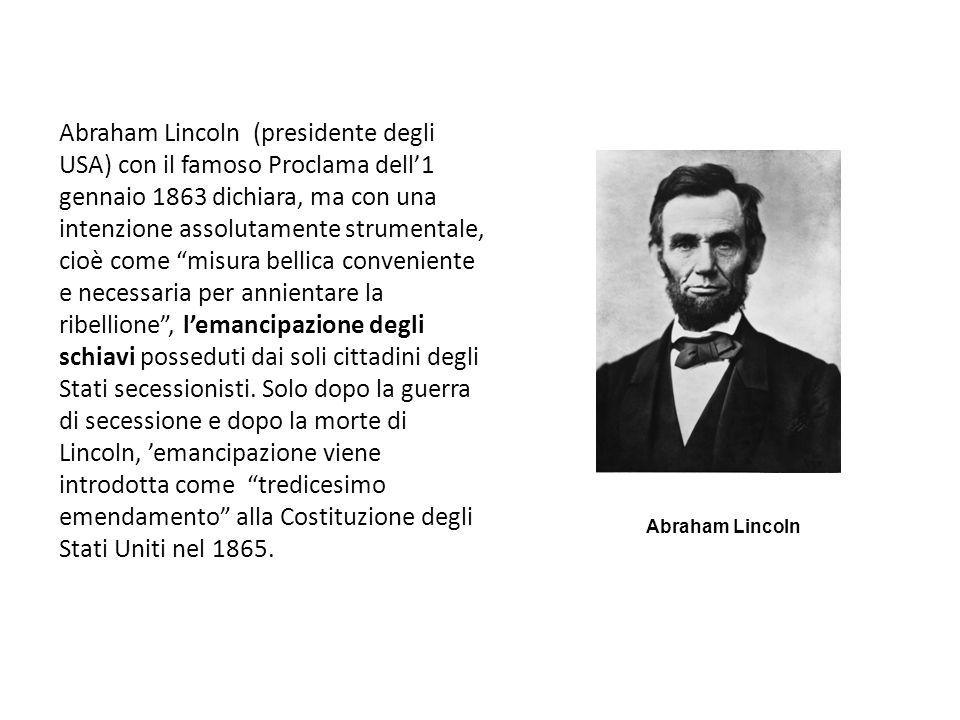 Abraham Lincoln (presidente degli USA) con il famoso Proclama dell1 gennaio 1863 dichiara, ma con una intenzione assolutamente strumentale, cioè come