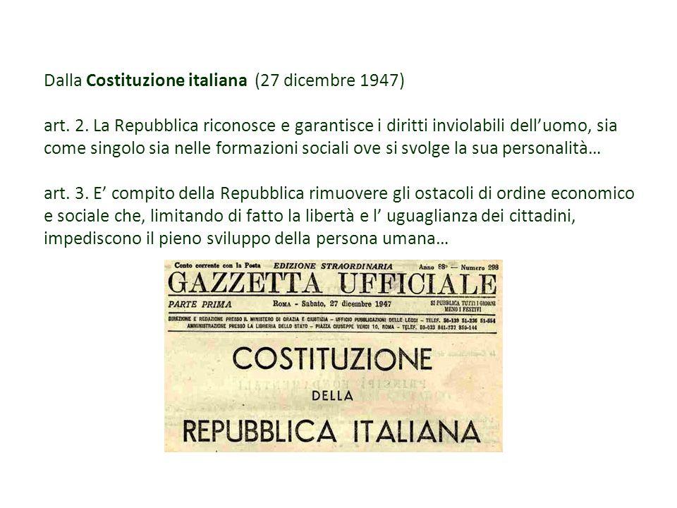 Dalla Costituzione italiana (27 dicembre 1947) art. 2. La Repubblica riconosce e garantisce i diritti inviolabili delluomo, sia come singolo sia nelle