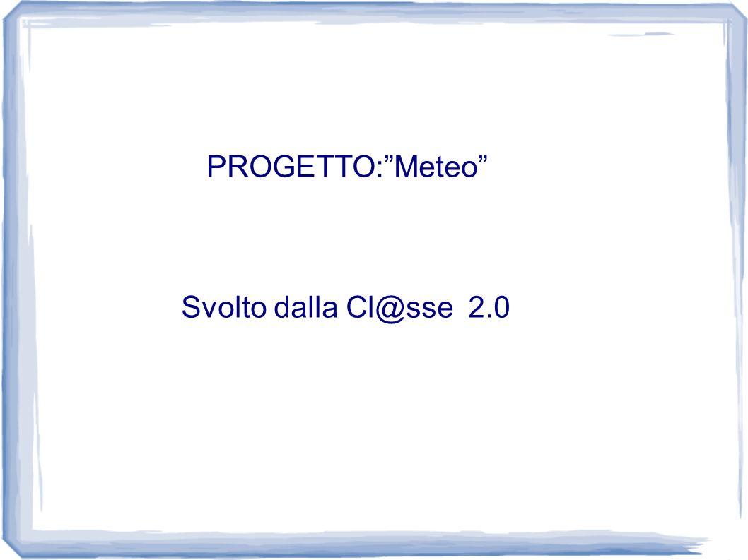 PROGETTO:Meteo Svolto dalla Cl@sse 2.0