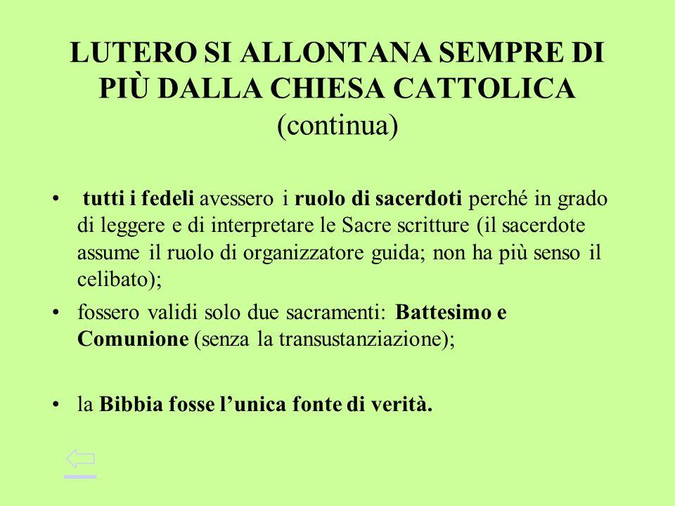 LUTERO SI ALLONTANA SEMPRE DI PIÙ DALLA CHIESA CATTOLICA (continua) tutti i fedeli avessero i ruolo di sacerdoti perché in grado di leggere e di inter