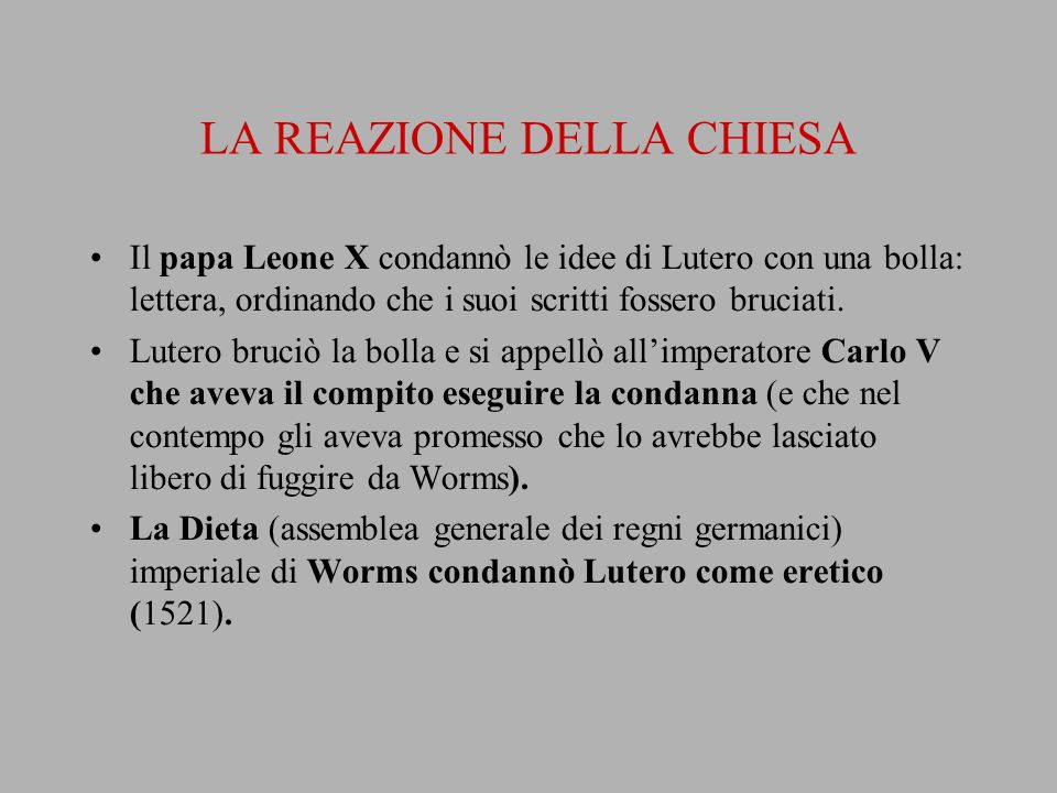 LA REAZIONE DELLA CHIESA Il papa Leone X condannò le idee di Lutero con una bolla: lettera, ordinando che i suoi scritti fossero bruciati. Lutero bruc