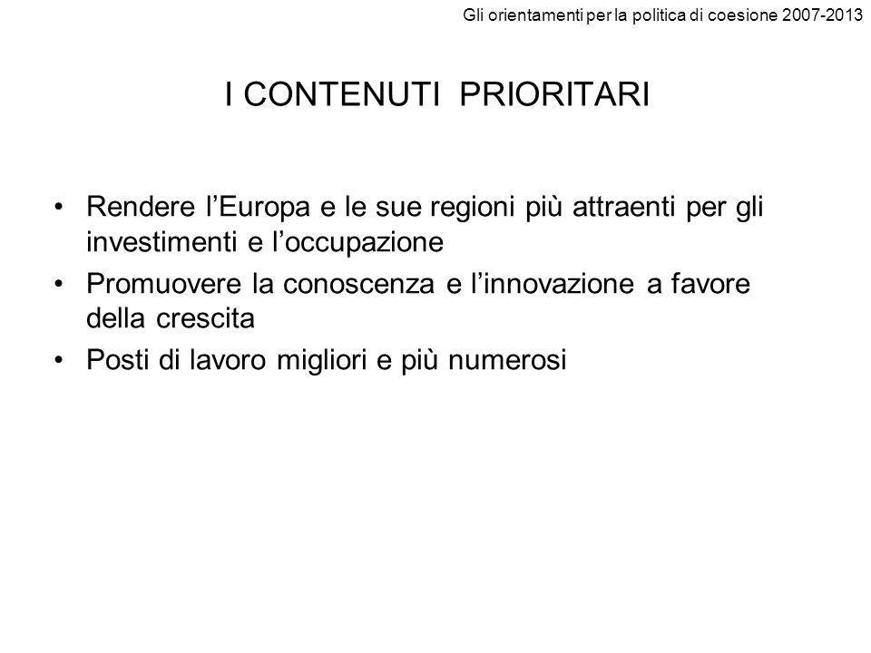 Gli orientamenti per la politica di coesione 2007-2013 I CONTENUTI PRIORITARI Rendere lEuropa e le sue regioni più attraenti per gli investimenti e lo