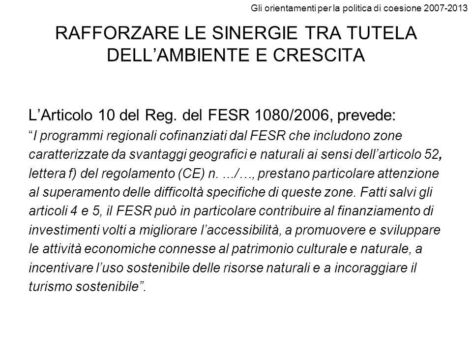 Gli orientamenti per la politica di coesione 2007-2013 RAFFORZARE LE SINERGIE TRA TUTELA DELLAMBIENTE E CRESCITA LArticolo 10 del Reg. del FESR 1080/2
