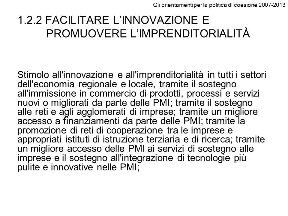 Gli orientamenti per la politica di coesione 2007-2013 1.2.2 FACILITARE LINNOVAZIONE E PROMUOVERE LIMPRENDITORIALITÀ Stimolo all'innovazione e all'imp