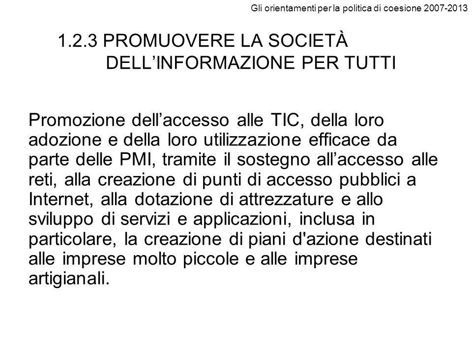 Gli orientamenti per la politica di coesione 2007-2013 1.2.3 PROMUOVERE LA SOCIETÀ DELLINFORMAZIONE PER TUTTI Promozione dellaccesso alle TIC, della l