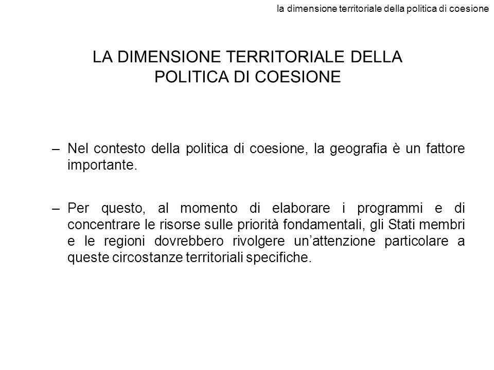la dimensione territoriale della politica di coesione LA DIMENSIONE TERRITORIALE DELLA POLITICA DI COESIONE –Nel contesto della politica di coesione,
