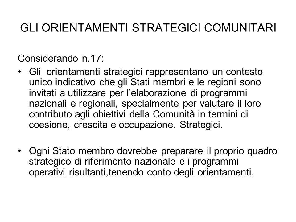 GLI ORIENTAMENTI STRATEGICI COMUNITARI Considerando n.17: Gli orientamenti strategici rappresentano un contesto unico indicativo che gli Stati membri