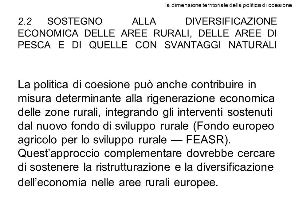 la dimensione territoriale della politica di coesione 2.2SOSTEGNO ALLA DIVERSIFICAZIONE ECONOMICA DELLE AREE RURALI, DELLE AREE DI PESCA E DI QUELLE C