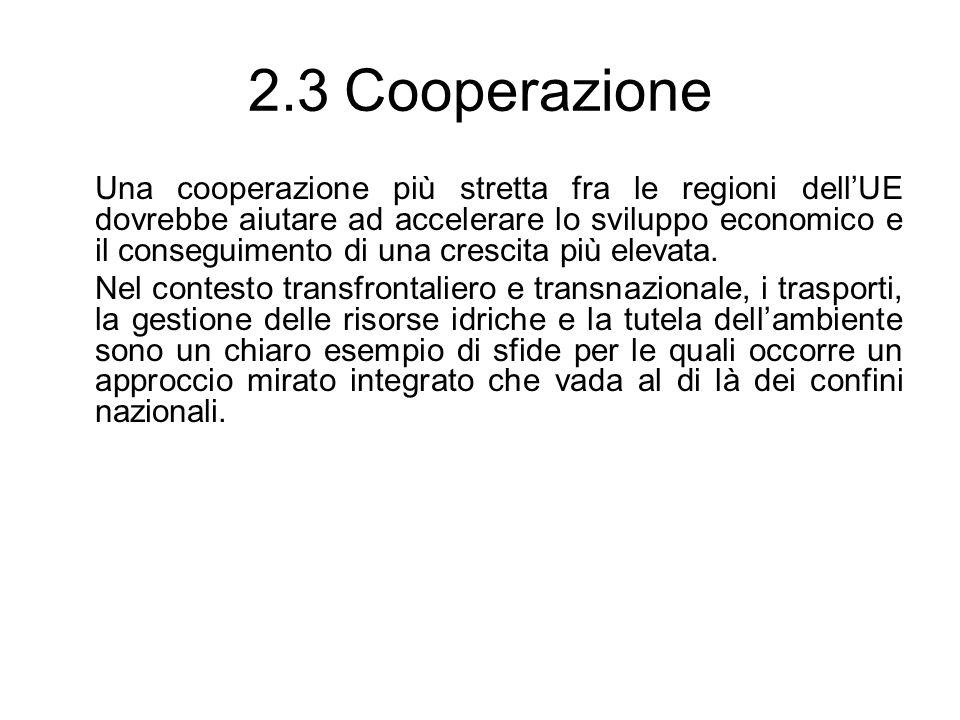 2.3Cooperazione Una cooperazione più stretta fra le regioni dellUE dovrebbe aiutare ad accelerare lo sviluppo economico e il conseguimento di una cres