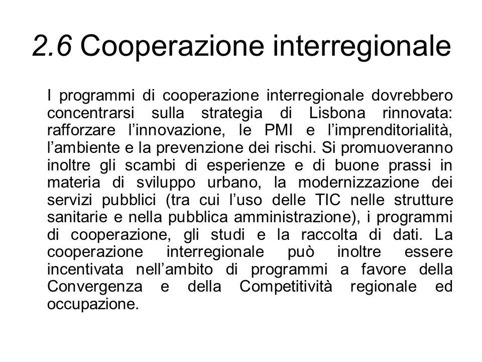 2.6 Cooperazione interregionale I programmi di cooperazione interregionale dovrebbero concentrarsi sulla strategia di Lisbona rinnovata: rafforzare li