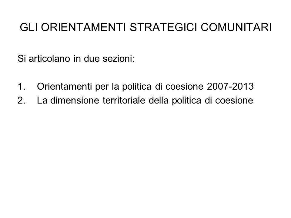 GLI ORIENTAMENTI STRATEGICI COMUNITARI Si articolano in due sezioni: 1.Orientamenti per la politica di coesione 2007-2013 2.La dimensione territoriale