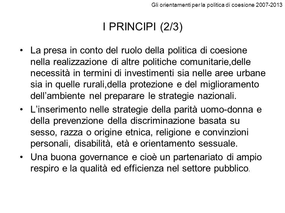 Gli orientamenti per la politica di coesione 2007-2013 I PRINCIPI (3/3) Le risorse non dovrebbero provenire solo dalle sovvenzioni ma, ove possibile, anche dal settore privato e da prestiti erogati, ad esempio, dalla Banca europea per gli investimenti(BEI).