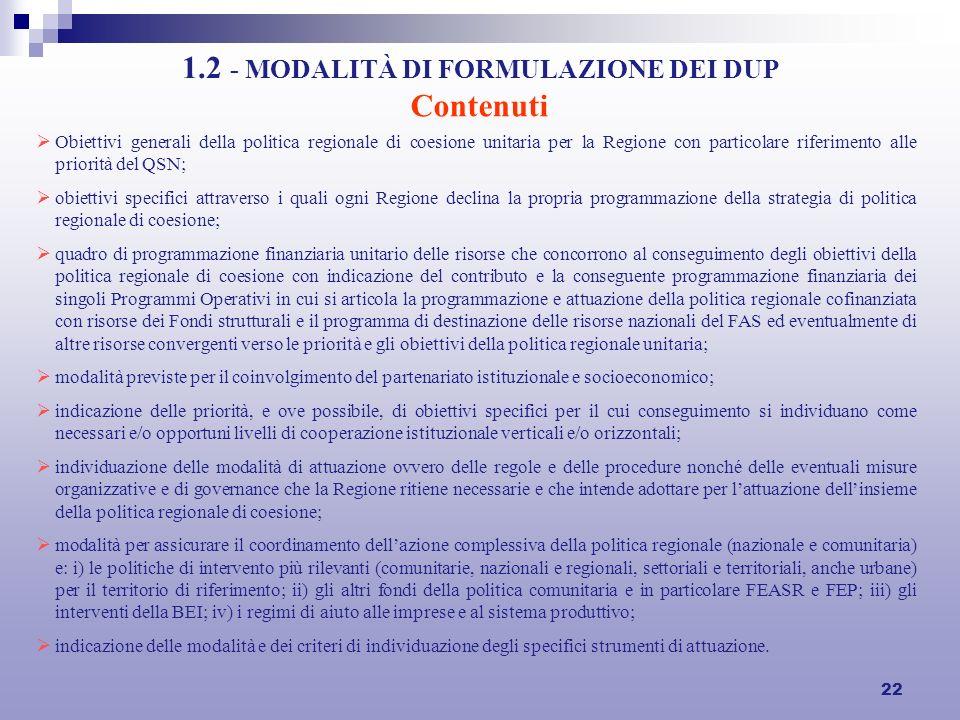 22 1.2 - MODALITÀ DI FORMULAZIONE DEI DUP Contenuti Obiettivi generali della politica regionale di coesione unitaria per la Regione con particolare ri
