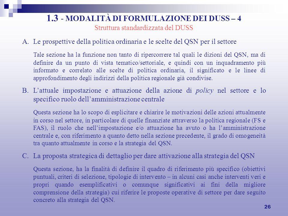 26 1.3 - MODALITÀ DI FORMULAZIONE DEI DUSS – 4 A.Le prospettive della politica ordinaria e le scelte del QSN per il settore Tale sezione ha la funzion