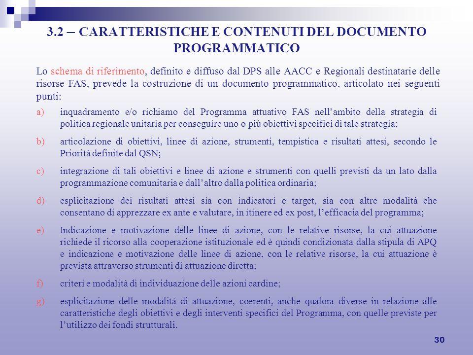 30 3.2 – CARATTERISTICHE E CONTENUTI DEL DOCUMENTO PROGRAMMATICO Lo schema di riferimento, definito e diffuso dal DPS alle AACC e Regionali destinatar