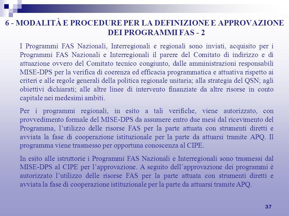 37 6 - MODALITÀ E PROCEDURE PER LA DEFINIZIONE E APPROVAZIONE DEI PROGRAMMI FAS - 2 I Programmi FAS Nazionali, Interregionali e regionali sono inviati