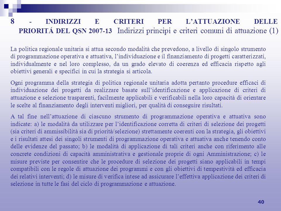 40 8 - INDIRIZZI E CRITERI PER LATTUAZIONE DELLE PRIORITÁ DEL QSN 2007-13 Indirizzi principi e criteri comuni di attuazione (1) La politica regionale