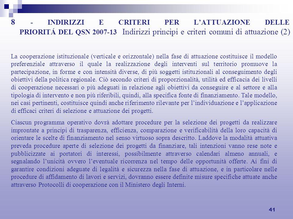 41 8 - INDIRIZZI E CRITERI PER LATTUAZIONE DELLE PRIORITÁ DEL QSN 2007-13 Indirizzi principi e criteri comuni di attuazione (2) La cooperazione istitu