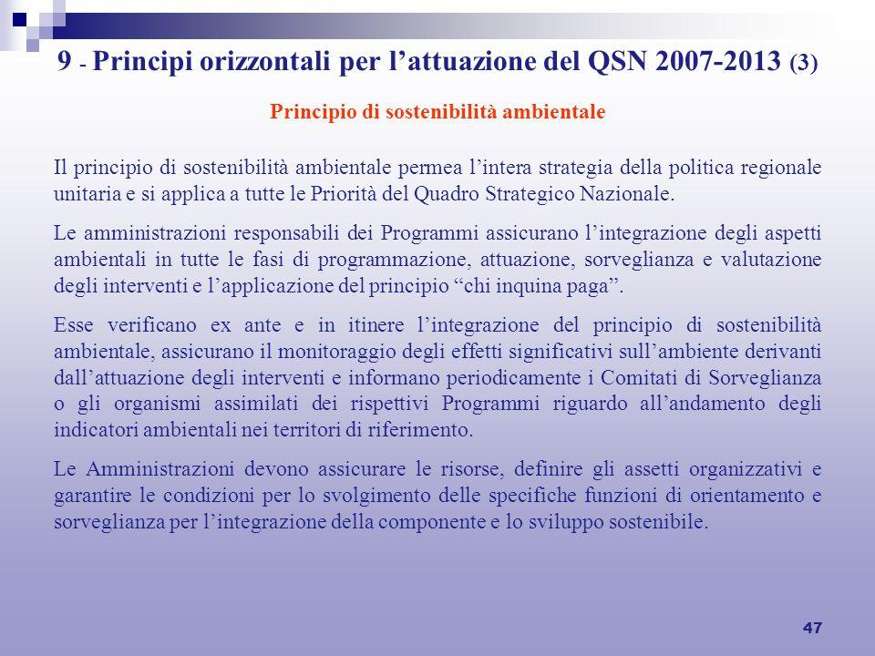 47 9 - Principi orizzontali per lattuazione del QSN 2007-2013 (3) Principio di sostenibilità ambientale Il principio di sostenibilità ambientale permea lintera strategia della politica regionale unitaria e si applica a tutte le Priorità del Quadro Strategico Nazionale.