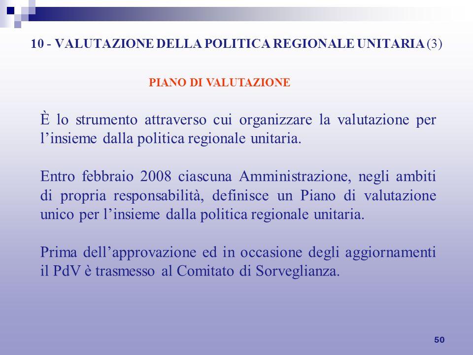 50 10 - VALUTAZIONE DELLA POLITICA REGIONALE UNITARIA (3) È lo strumento attraverso cui organizzare la valutazione per linsieme dalla politica regionale unitaria.