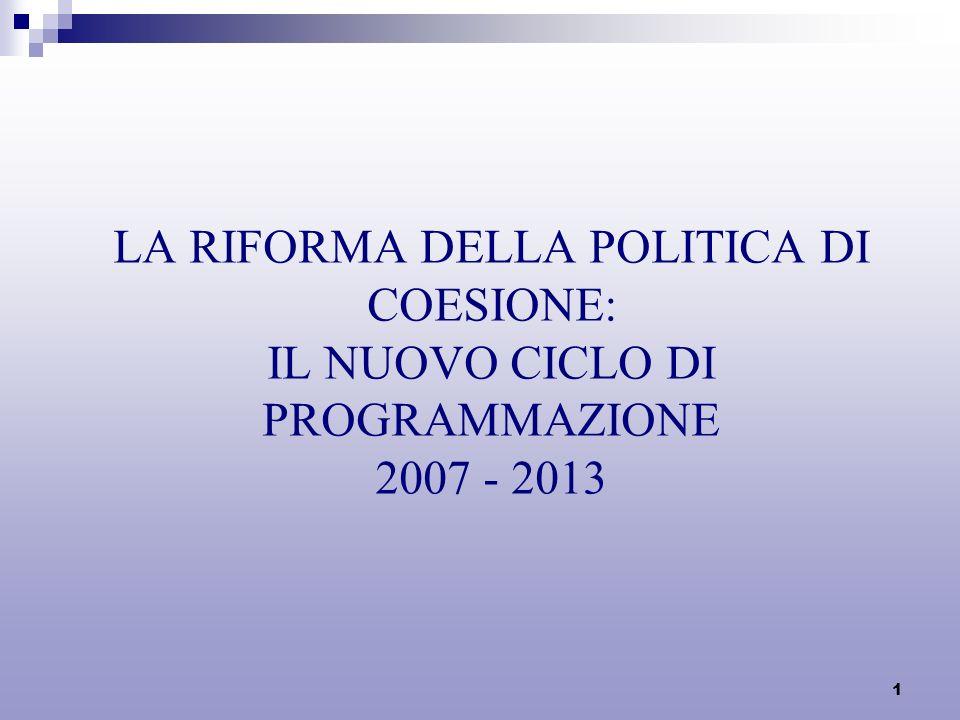 1 LA RIFORMA DELLA POLITICA DI COESIONE: IL NUOVO CICLO DI PROGRAMMAZIONE 2007 - 2013