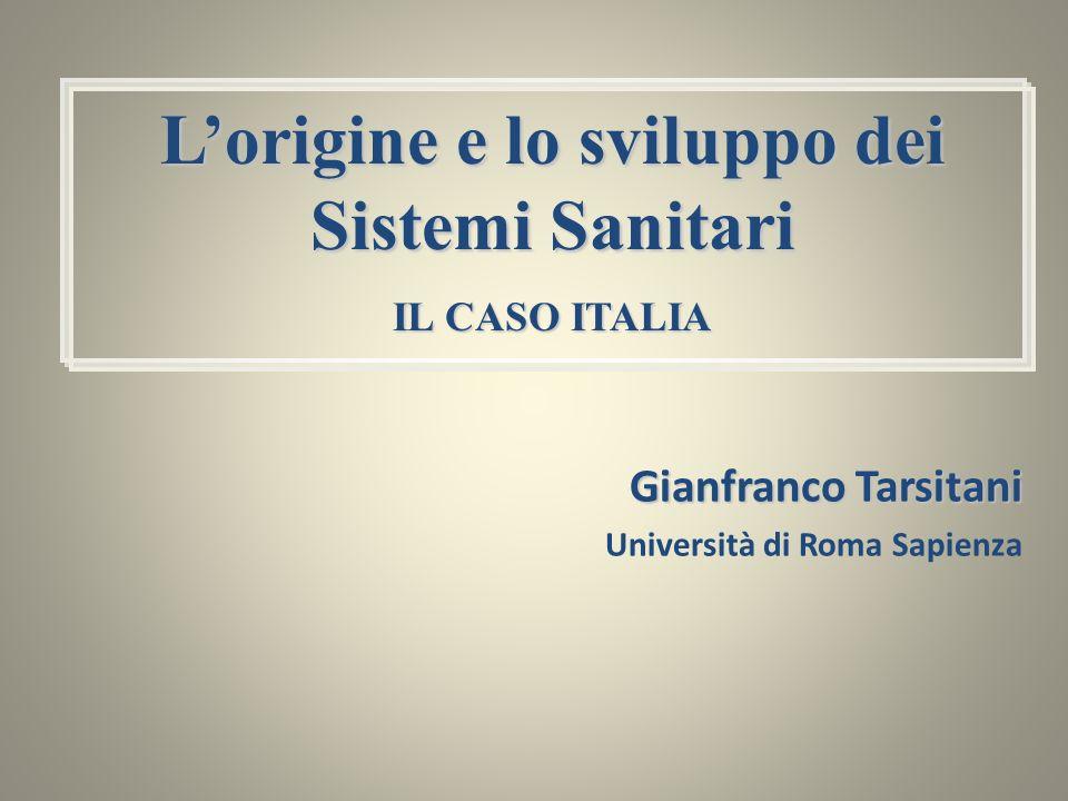 Gianfranco Tarsitani Università di Roma Sapienza Lorigine e lo sviluppo dei Sistemi Sanitari IL CASO ITALIA