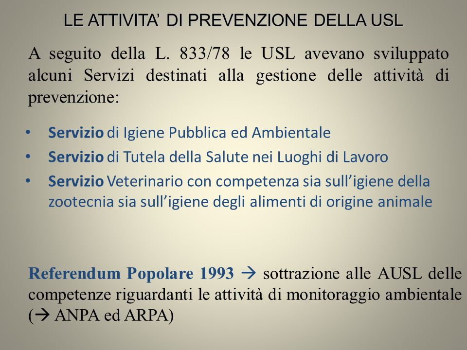 Servizio di Igiene Pubblica ed Ambientale Servizio di Tutela della Salute nei Luoghi di Lavoro Servizio Veterinario con competenza sia sulligiene dell