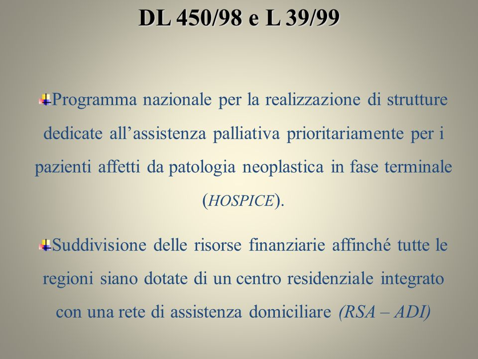 DL 450/98 e L 39/99 Programma nazionale per la realizzazione di strutture dedicate allassistenza palliativa prioritariamente per i pazienti affetti da