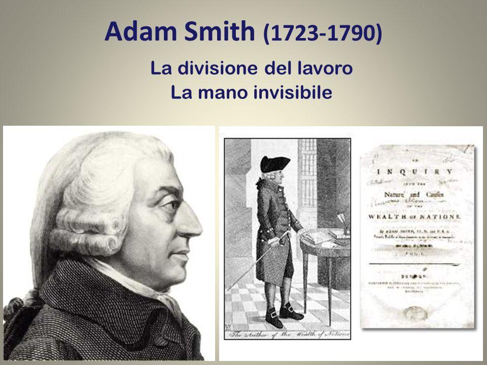 Adam Smith (1723-1790) La divisione del lavoro La mano invisibile
