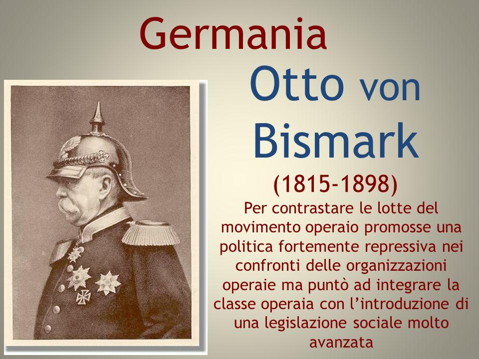 Otto von Bismark (1815-1898) Per contrastare le lotte del movimento operaio promosse una politica fortemente repressiva nei confronti delle organizzaz