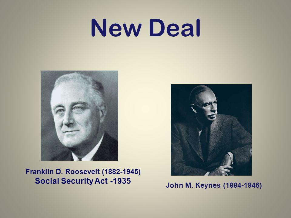 New Deal Franklin D. Roosevelt (1882-1945) Social Security Act -1935 John M. Keynes (1884-1946)