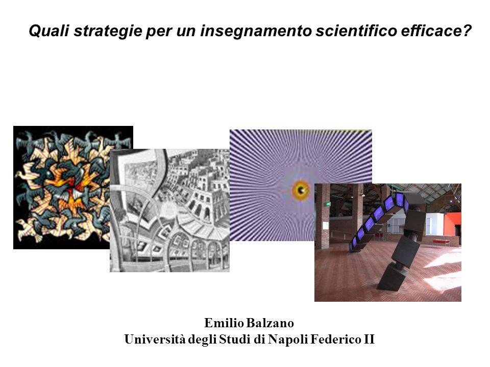 Quali strategie per un insegnamento scientifico efficace? Emilio Balzano Università degli Studi di Napoli Federico II