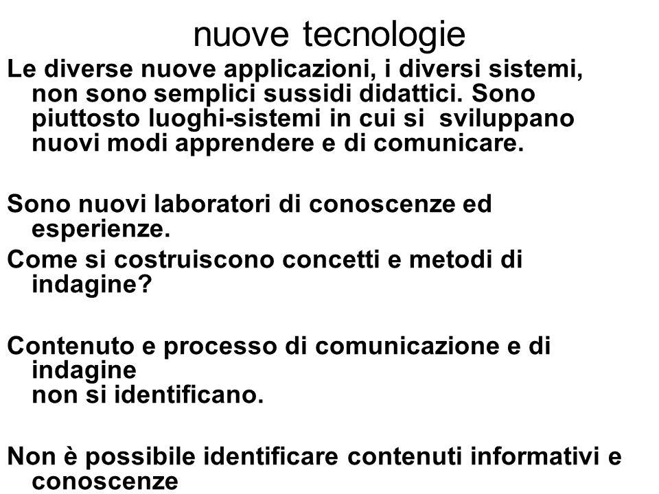 nuove tecnologie Le diverse nuove applicazioni, i diversi sistemi, non sono semplici sussidi didattici. Sono piuttosto luoghi-sistemi in cui si svilup