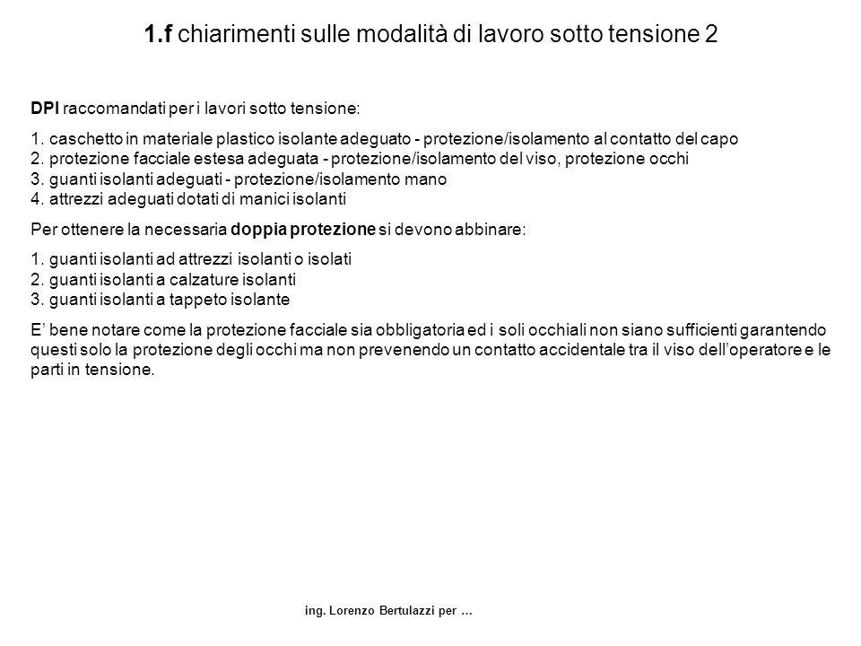 ing. Lorenzo Bertulazzi per … 1.f chiarimenti sulle modalità di lavoro sotto tensione 2 DPI raccomandati per i lavori sotto tensione: 1. caschetto in