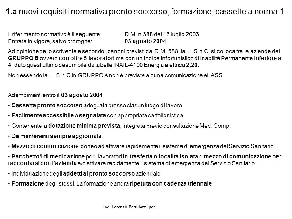 ing. Lorenzo Bertulazzi per … 1.a nuovi requisiti normativa pronto soccorso, formazione, cassette a norma 1 Il riferimento normativo è il seguente: D.
