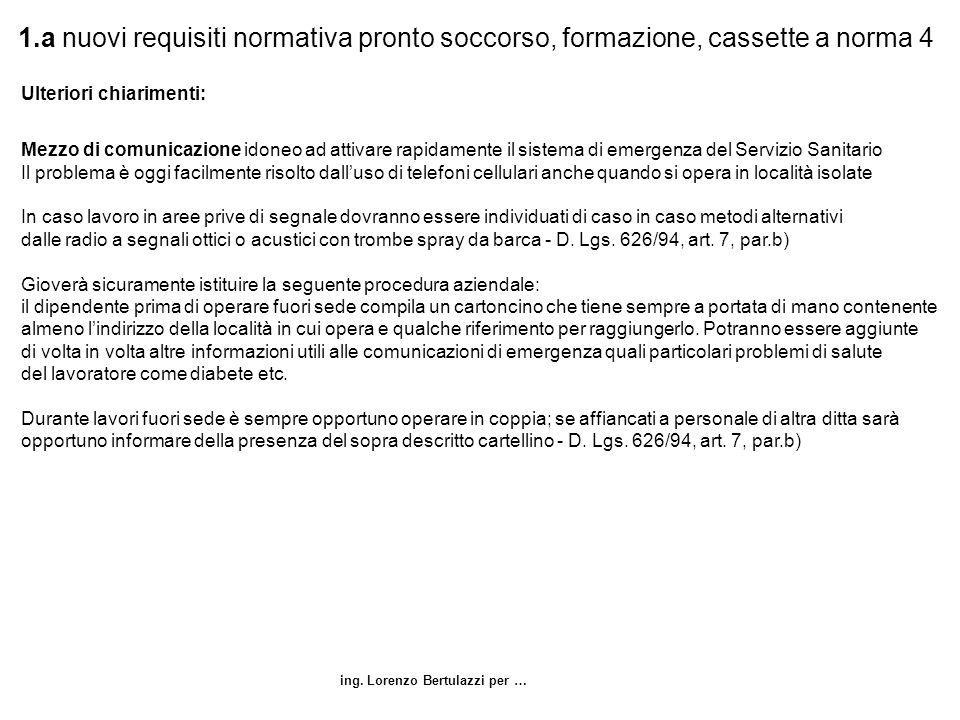 ing. Lorenzo Bertulazzi per … 1.a nuovi requisiti normativa pronto soccorso, formazione, cassette a norma 4 Ulteriori chiarimenti: Mezzo di comunicazi