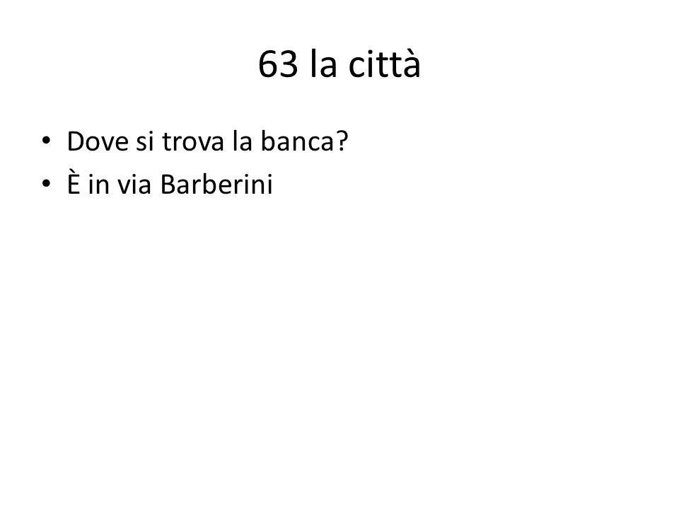 63 la città Dove si trova la banca? È in via Barberini