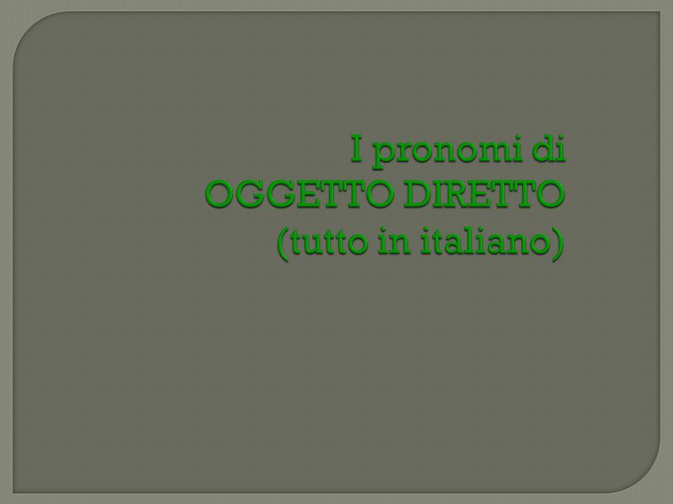 I pronomi di OGGETTO DIRETTO (tutto in italiano)