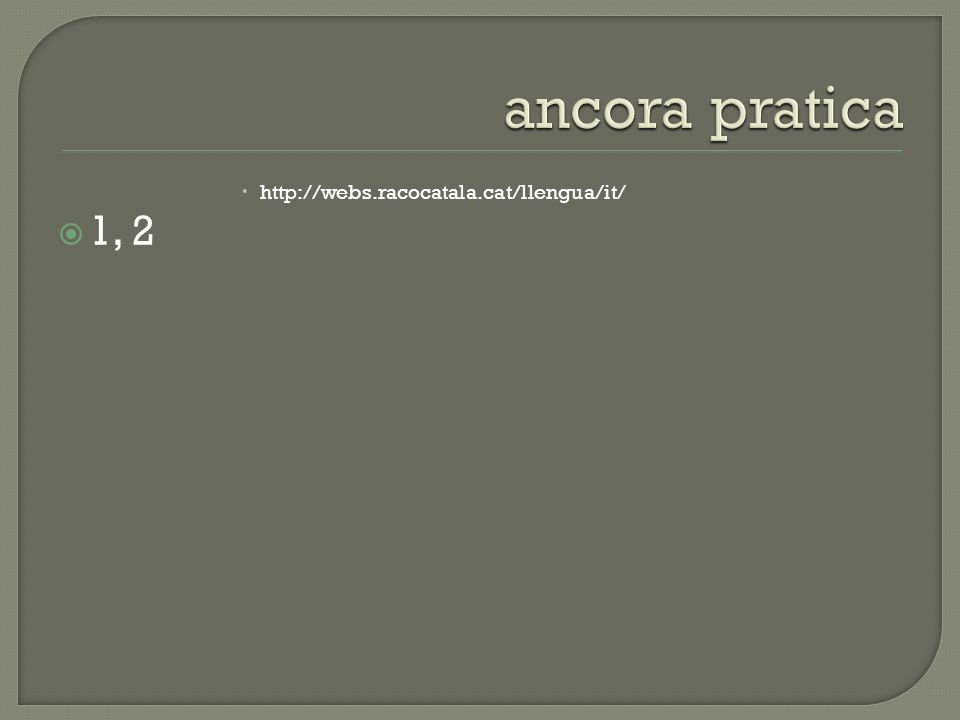 http://webs.racocatala.cat/llengua/it/ 1, 2