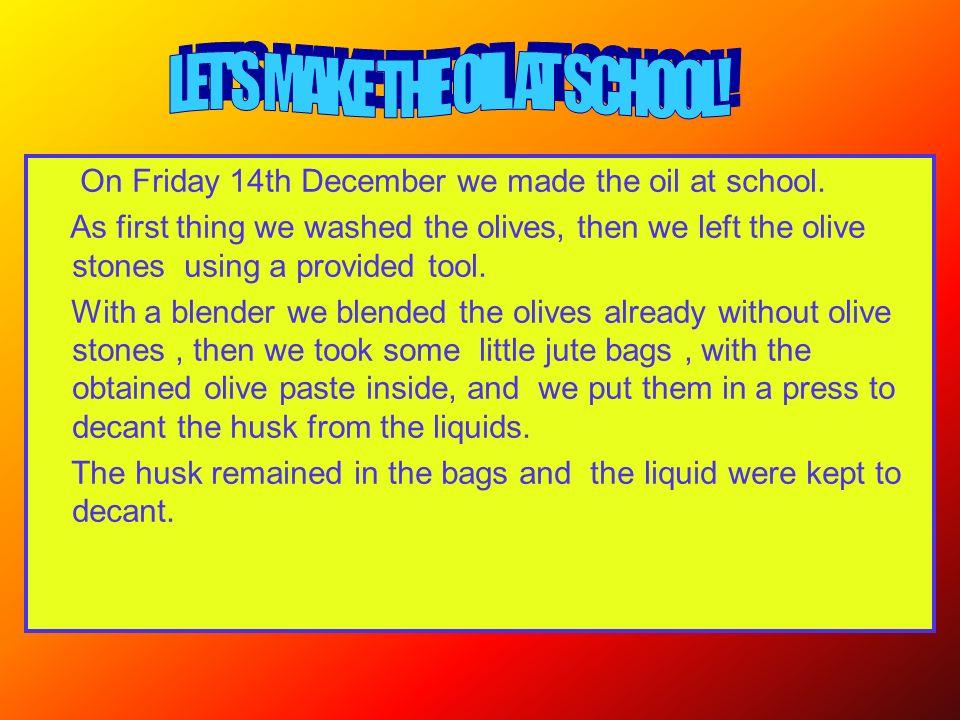 Venerdì 14 dicembre abbiamo fatto lolio.