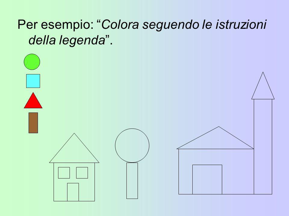 Per esempio: Colora seguendo le istruzioni della legenda.